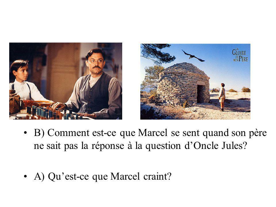 B) Comment est-ce que Marcel se sent quand son père ne sait pas la réponse à la question dOncle Jules? A) Quest-ce que Marcel craint?