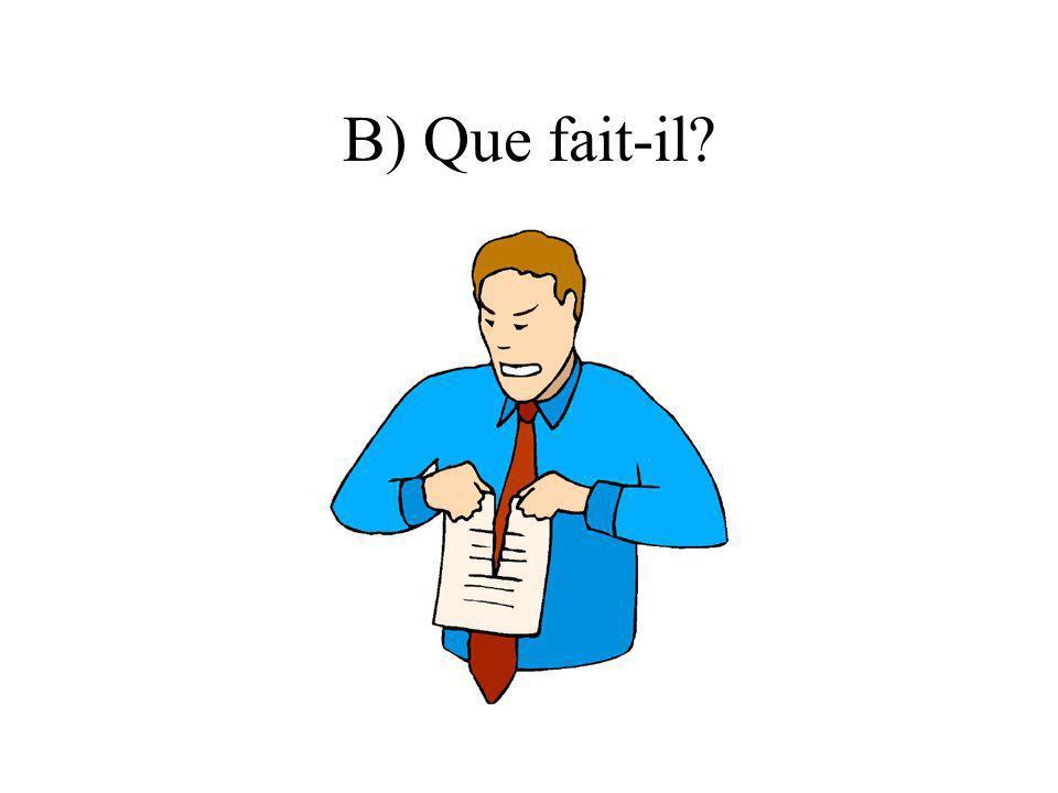 B) Que fait-il?