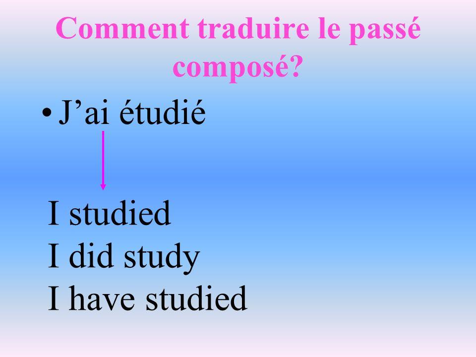 Comment traduire le passé composé? Jai étudié I studied I did study I have studied