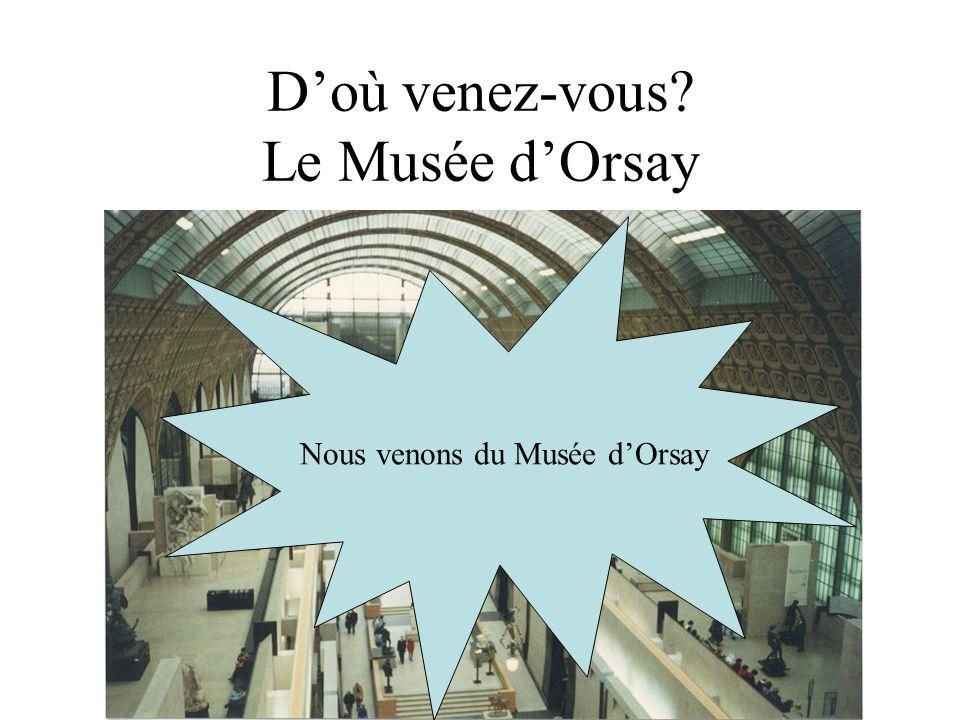 Doù venez-vous? Le Musée dOrsay Nous venons du Musée dOrsay