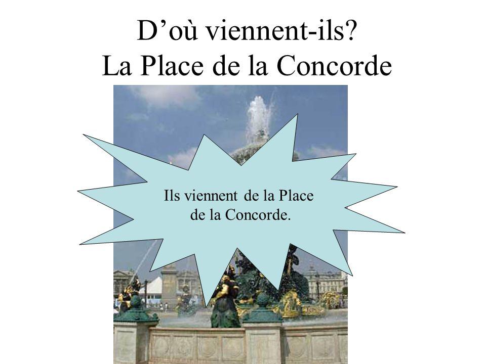 Doù viennent-ils? La Place de la Concorde Ils viennent de la Place de la Concorde.