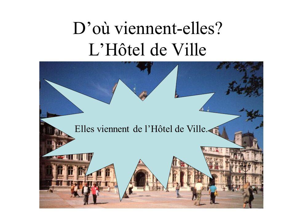 Doù viennent-elles? LHôtel de Ville Elles viennent de lHôtel de Ville.