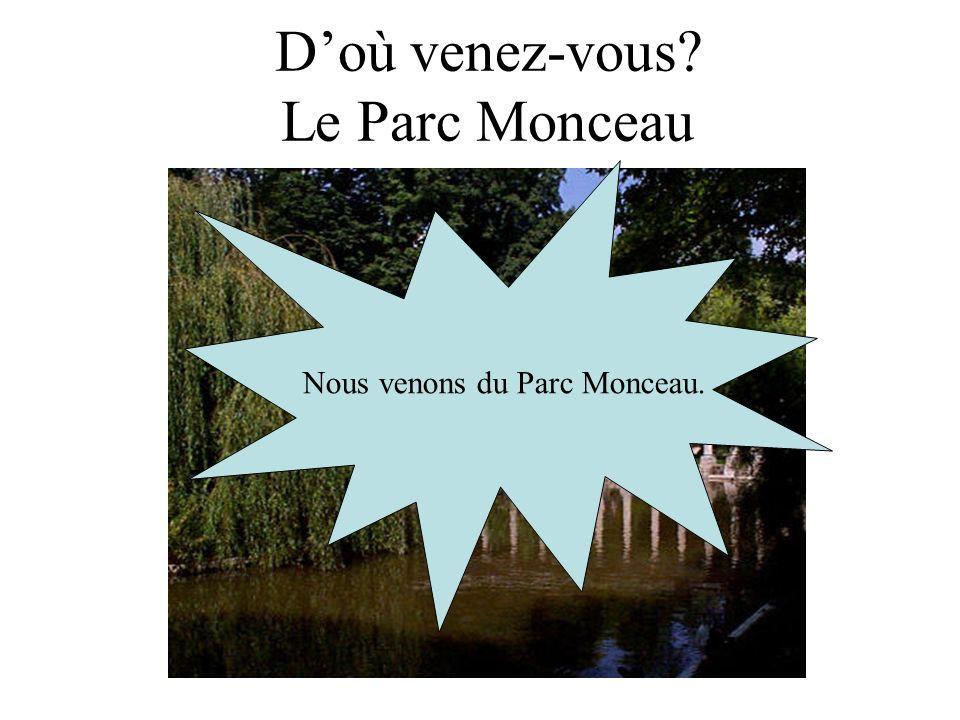 Doù venez-vous? Le Parc Monceau Nous venons du Parc Monceau.