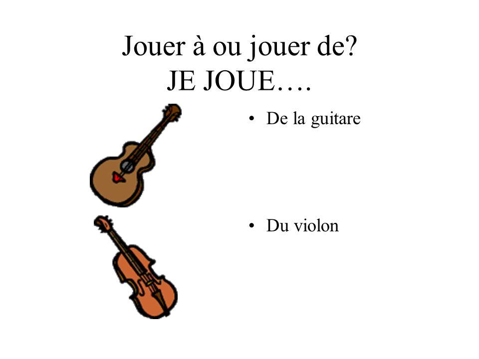 Jouer à ou jouer de? JE JOUE…. De la guitare Du violon