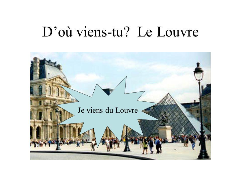 Doù viens-tu? Le Louvre Je viens du Louvre