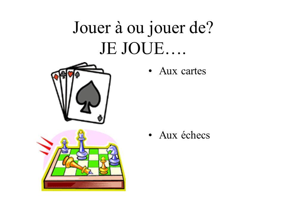 Jouer à ou jouer de? JE JOUE…. Aux cartes Aux échecs