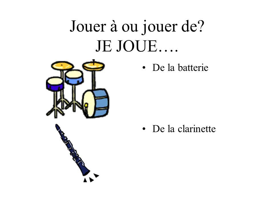 Jouer à ou jouer de? JE JOUE…. De la batterie De la clarinette