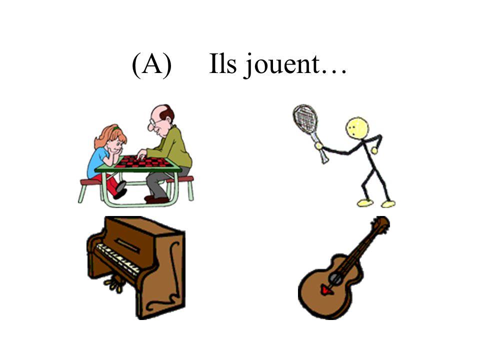 (A) Ils jouent…