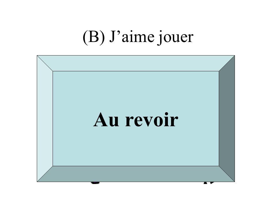 (B) Jaime jouer Au revoir