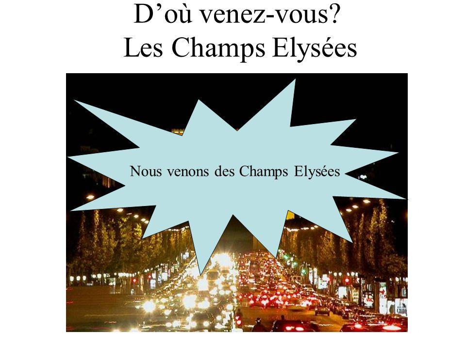 Doù venez-vous? Les Champs Elysées Nous venons des Champs Elysées