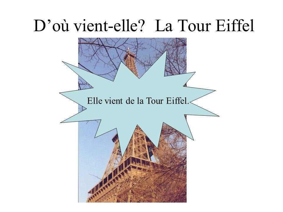 Doù vient-elle? La Tour Eiffel Elle vient de la Tour Eiffel.