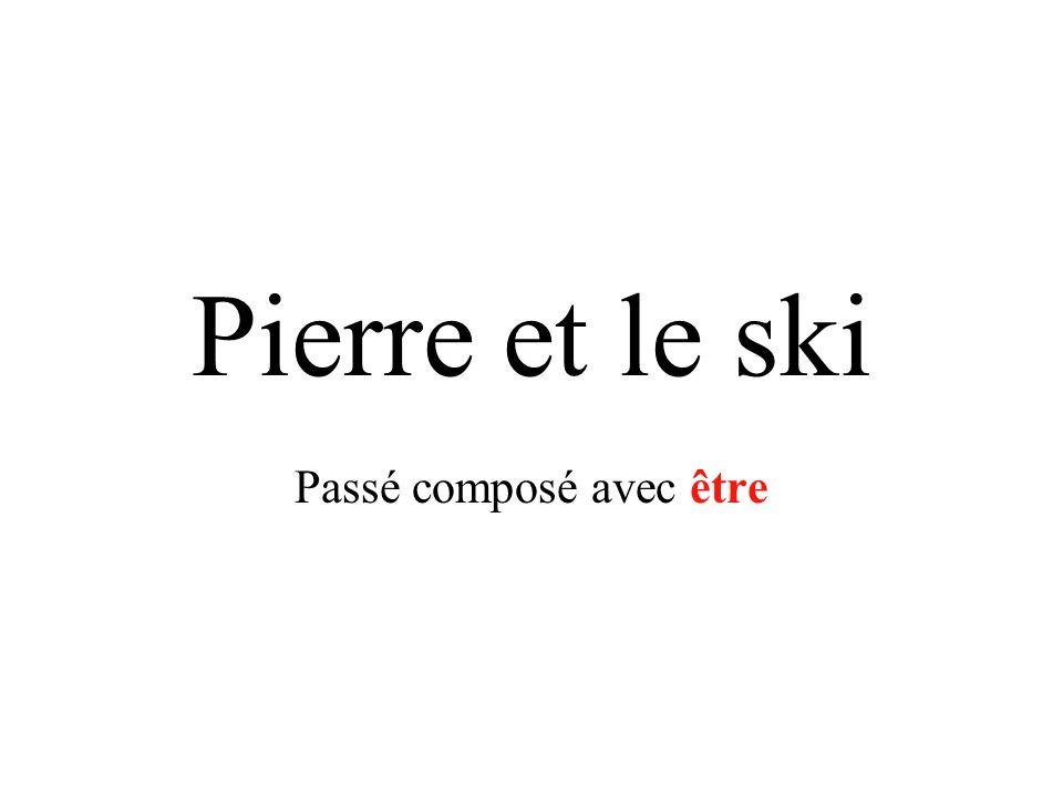 Pierre et le ski Passé composé avec être