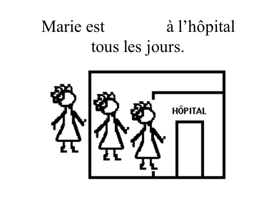 Marie est revenue à lhôpital tous les jours.