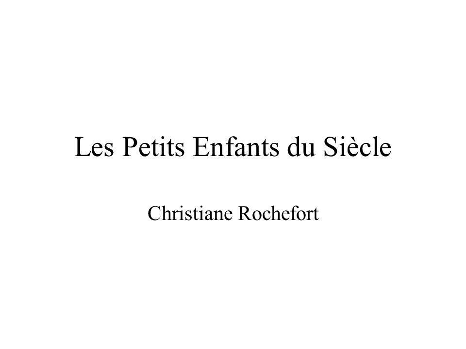 Les Petits Enfants du Siècle Christiane Rochefort