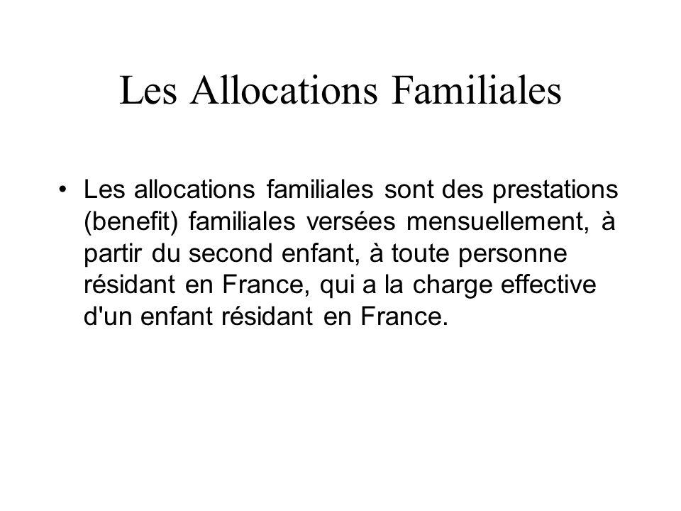 Les Allocations Familiales Les allocations familiales sont des prestations (benefit) familiales versées mensuellement, à partir du second enfant, à to