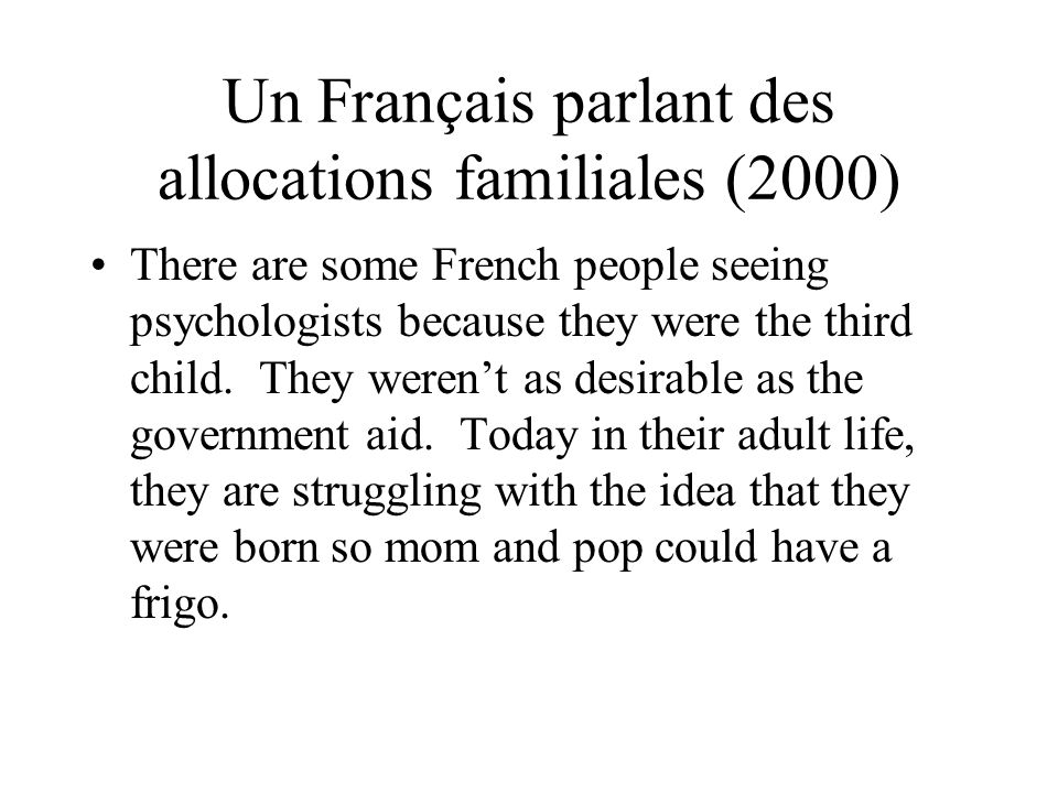 Un Français parlant des allocations familiales (2000) There are some French people seeing psychologists because they were the third child.