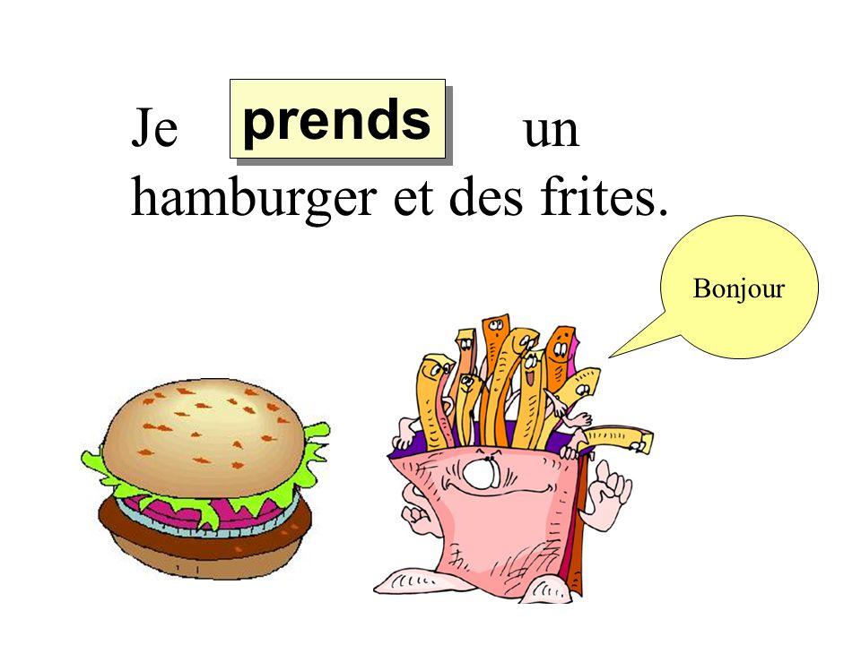 Je un hamburger et des frites. prends Bonjour