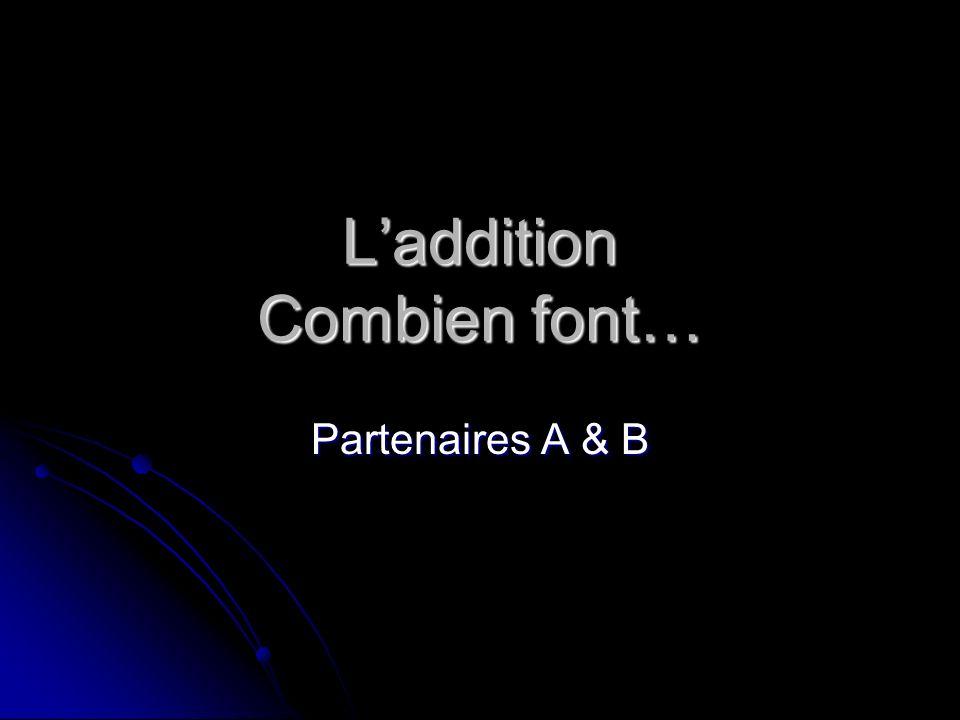 Laddition Combien font… Partenaires A & B