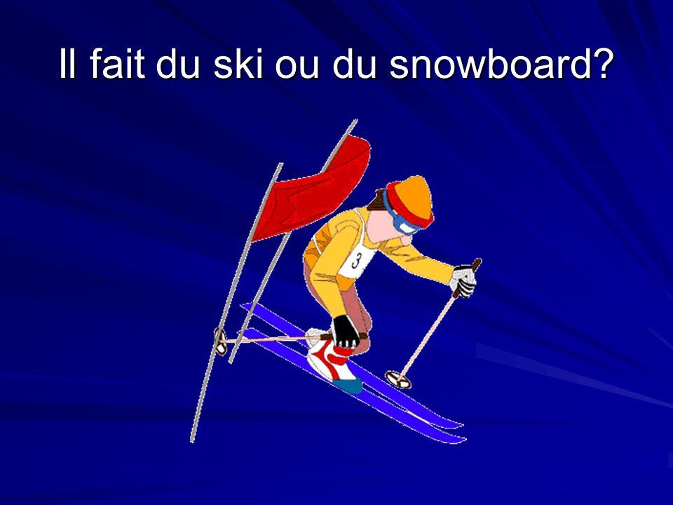 Il fait du ski ou du snowboard?