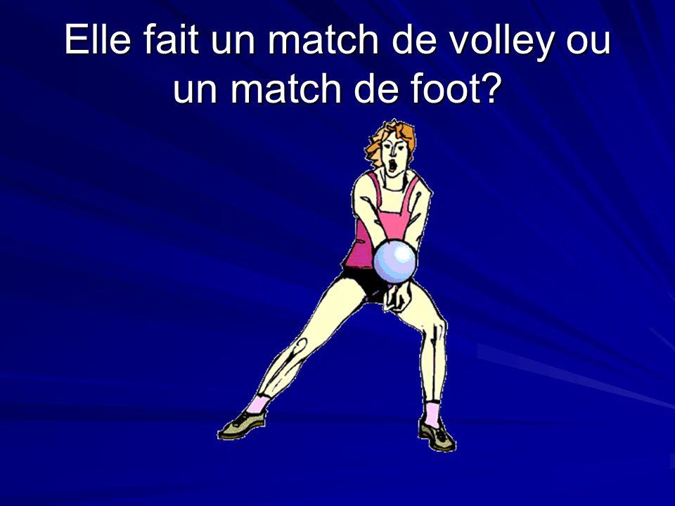 Elle fait un match de volley ou un match de foot?