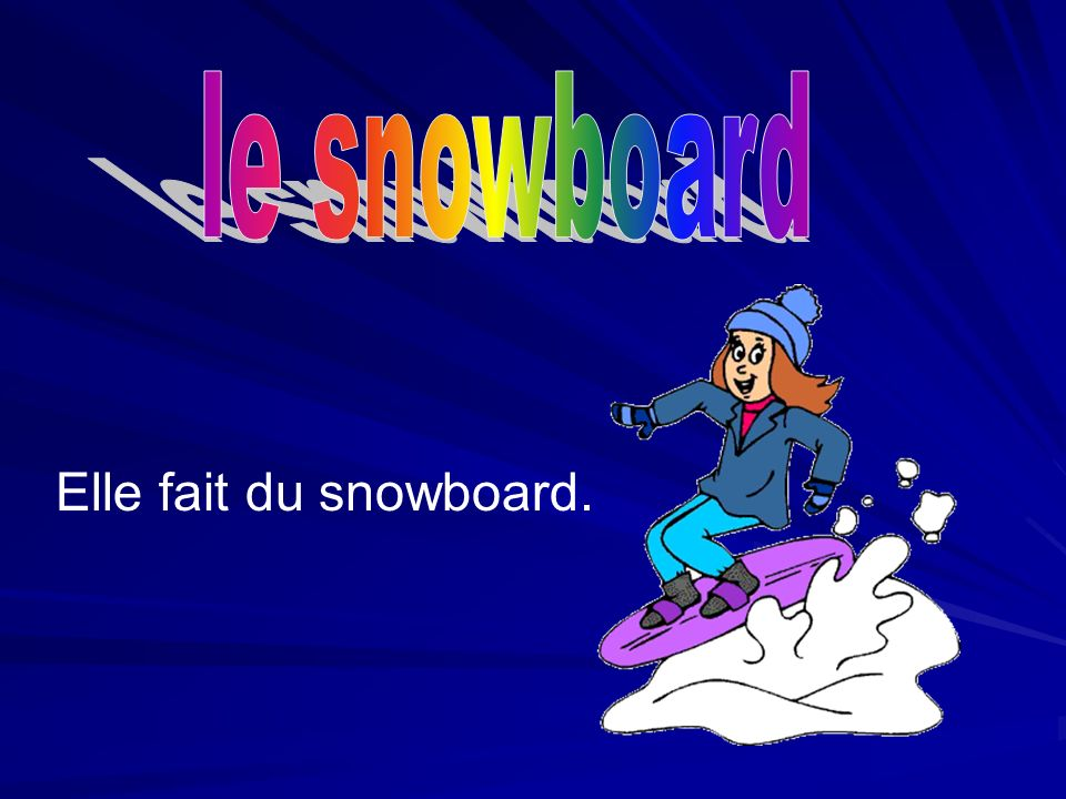 Elle fait du snowboard.
