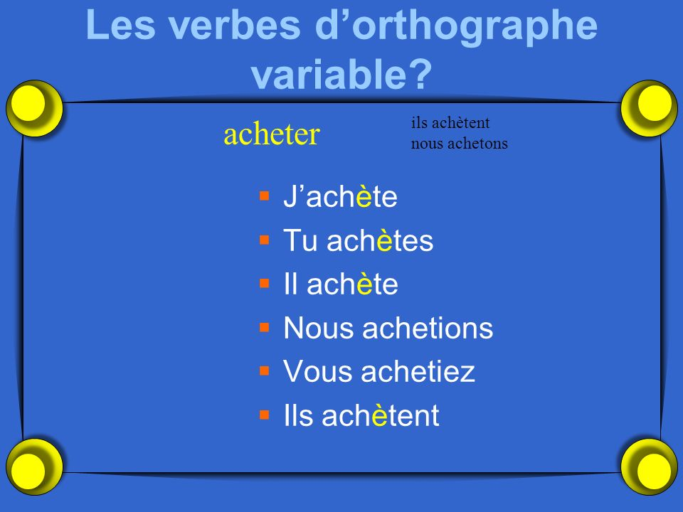 Les verbes dorthographe variable.