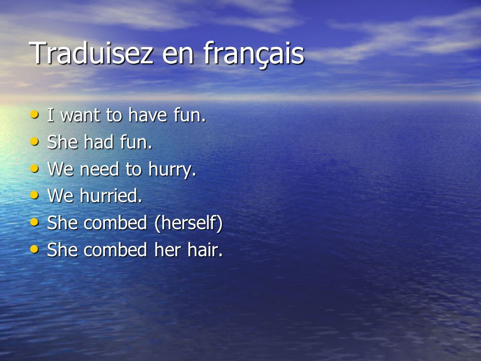 Traduisez en français I want to have fun. I want to have fun. She had fun. She had fun. We need to hurry. We need to hurry. We hurried. We hurried. Sh