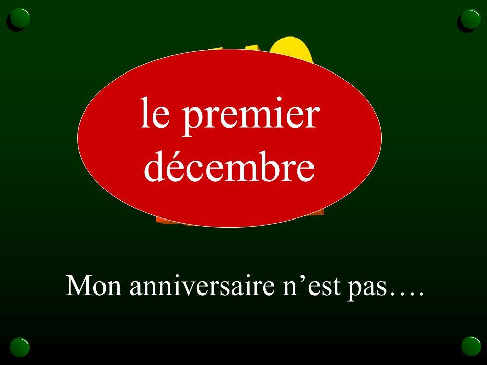 le premier décembre Mon anniversaire nest pas….