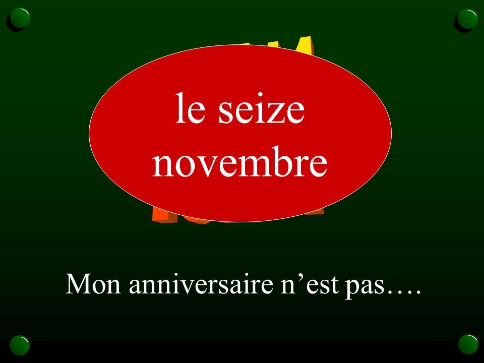 le seize novembre Mon anniversaire nest pas….