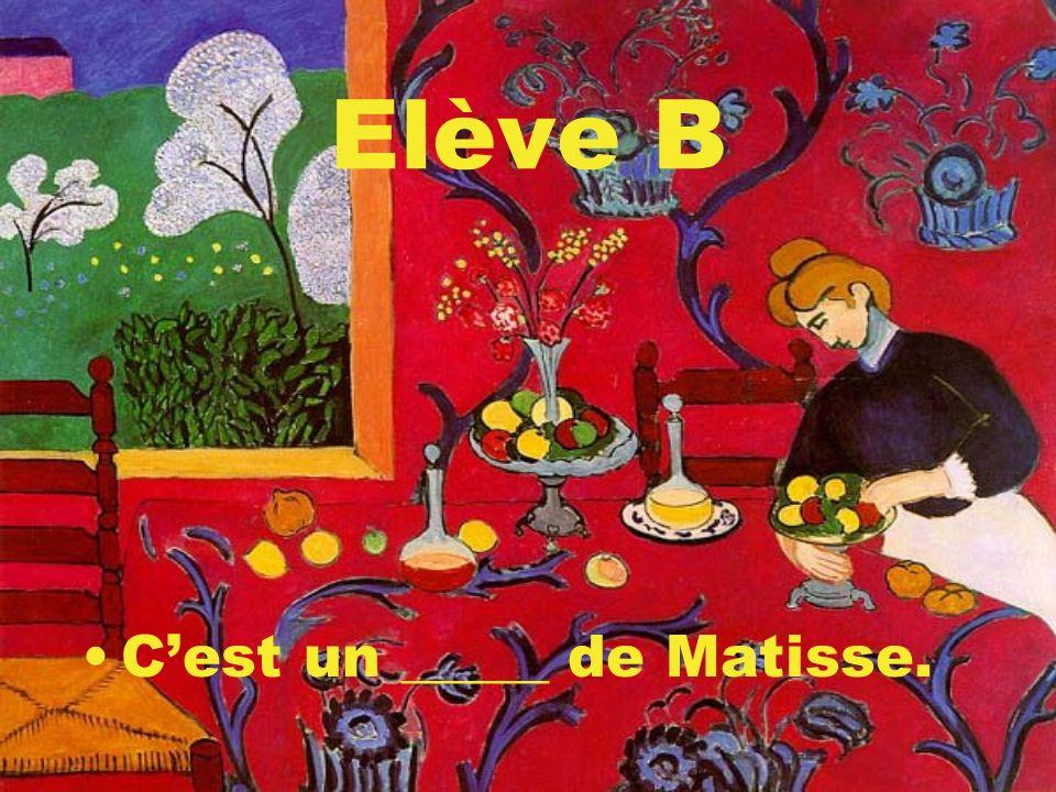 Elève B Cest un _____ de Matisse.