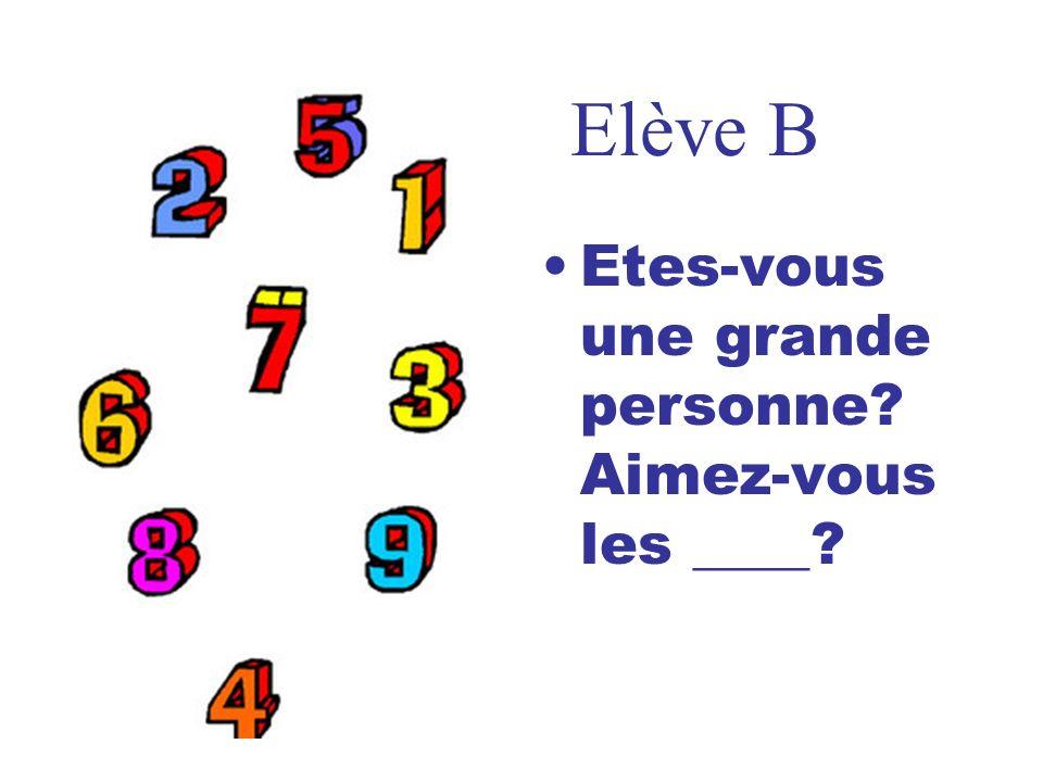 Elève B Etes-vous une grande personne? Aimez-vous les ____?