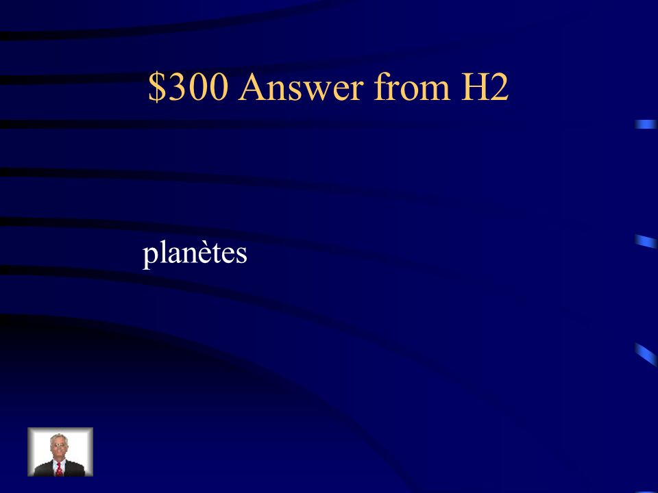 $300 Answer from H2 planètes