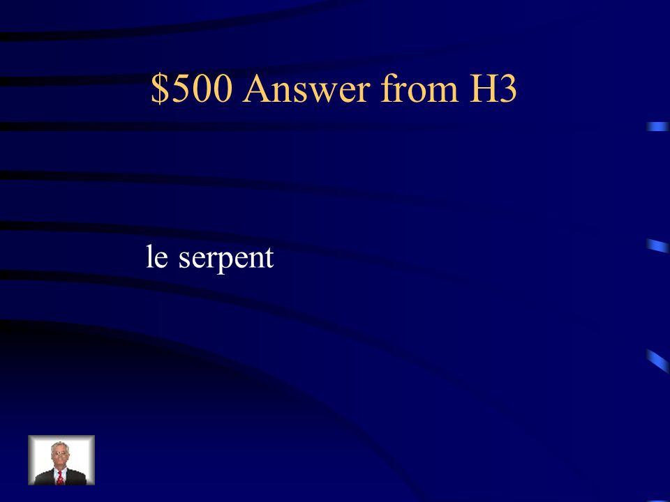 $500 Answer from H3 le serpent