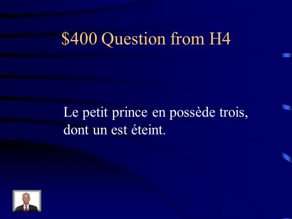 $400 Question from H4 Le petit prince en possède trois, dont un est éteint.