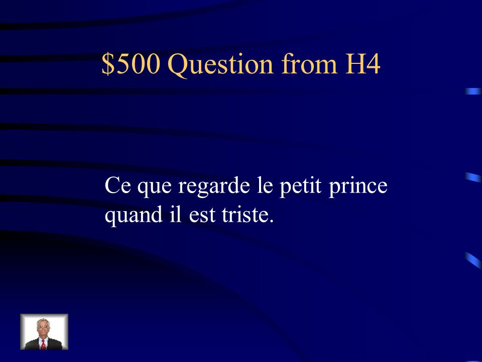 $500 Question from H4 Ce que regarde le petit prince quand il est triste.