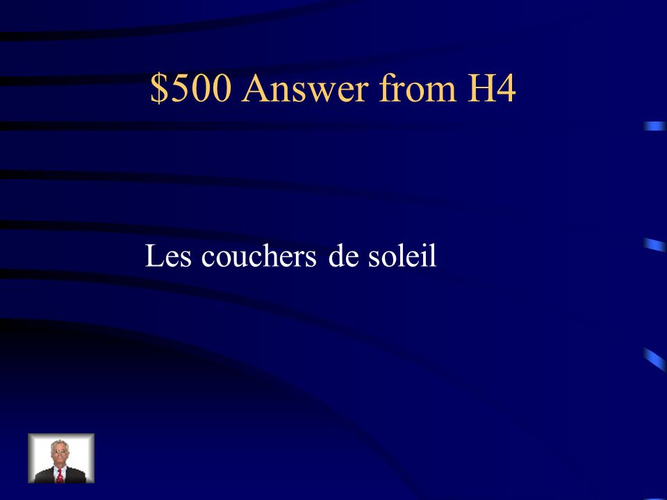 $500 Answer from H4 Les couchers de soleil