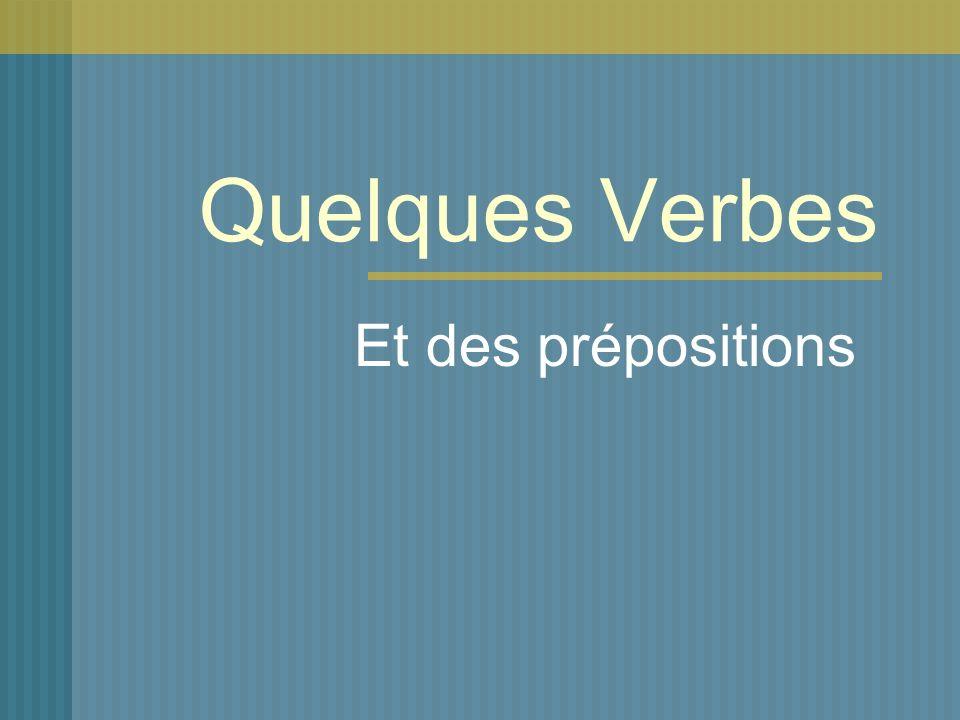 Quelques Verbes Et des prépositions