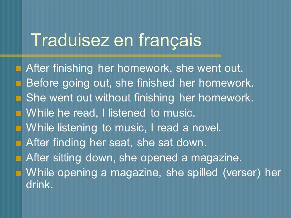 Traduisez en français After finishing her homework, she went out.
