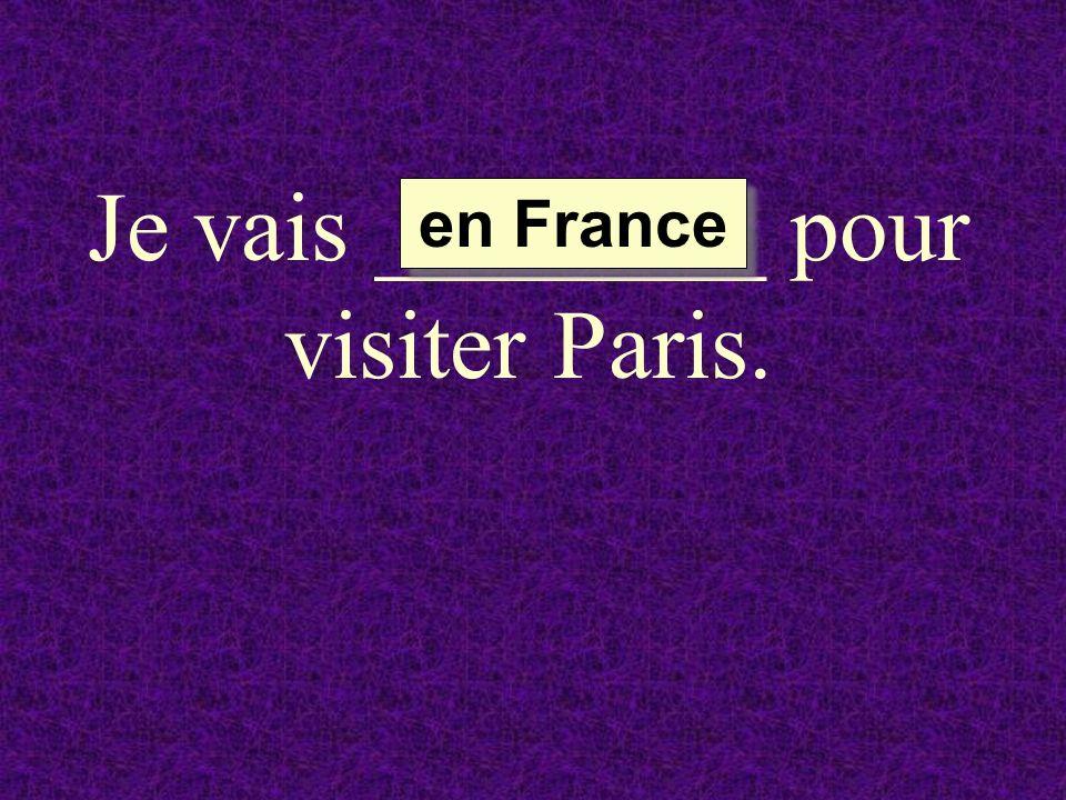 Je vais ________ pour visiter Paris. en France en France