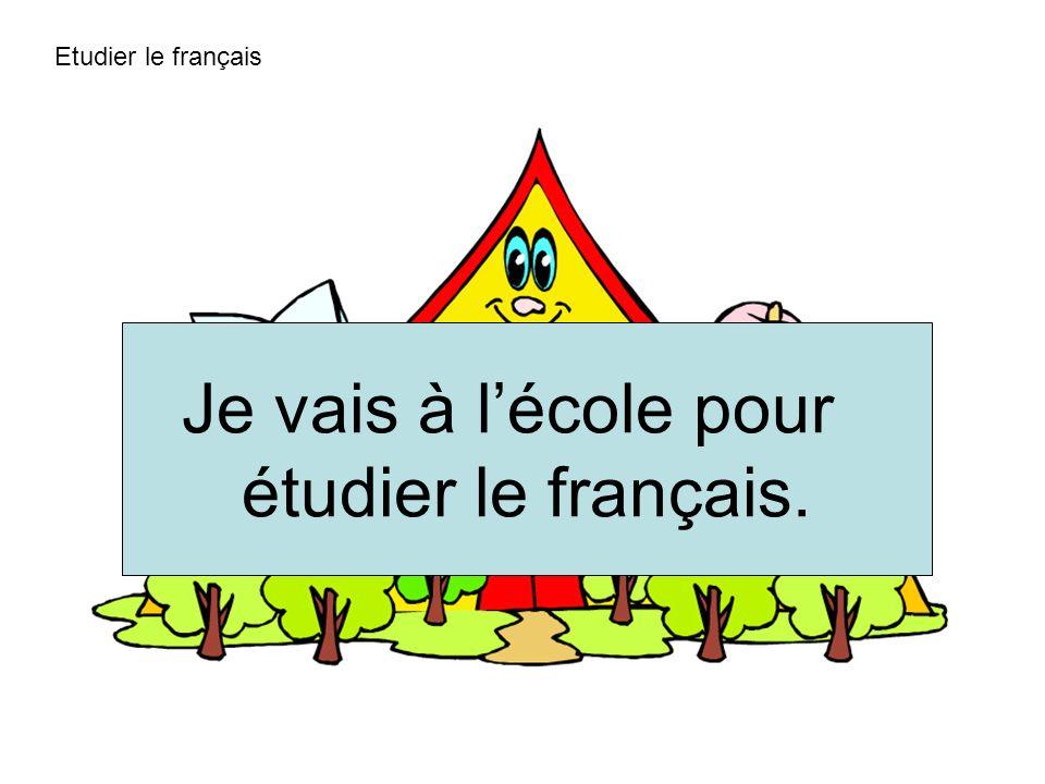 Etudier le français Je vais à lécole pour étudier le français.