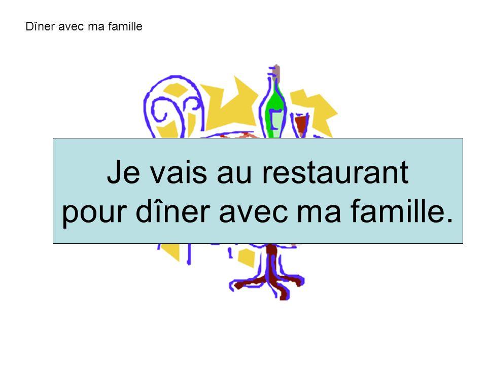Dîner avec ma famille Je vais au restaurant pour dîner avec ma famille.