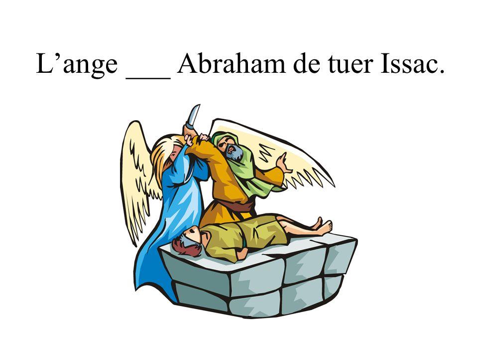 Lange ___ Abraham de tuer Issac.
