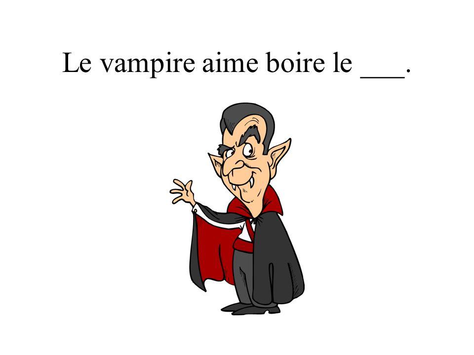 Le vampire aime boire le ___.