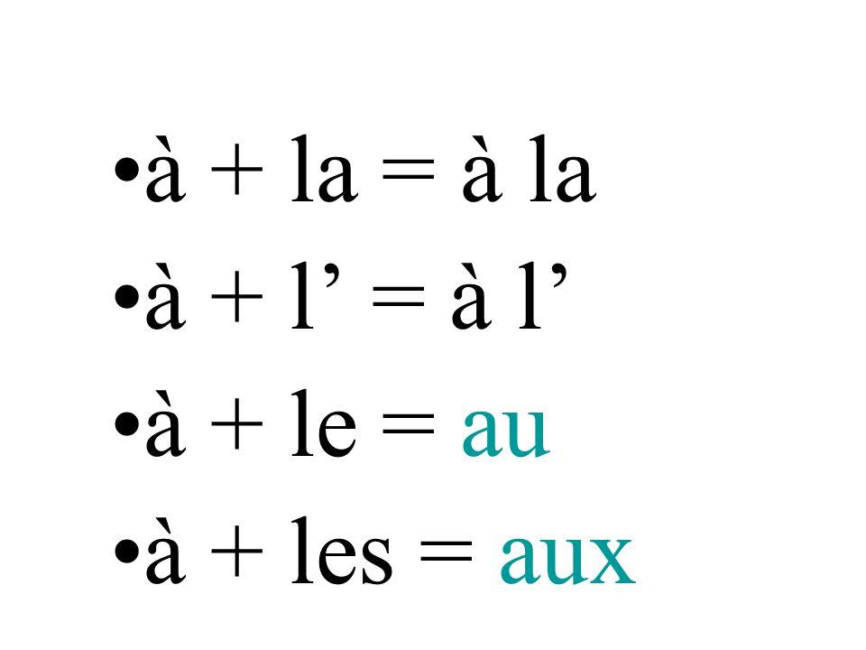 à + la = à la à + l = à l à + le = au à + les = aux