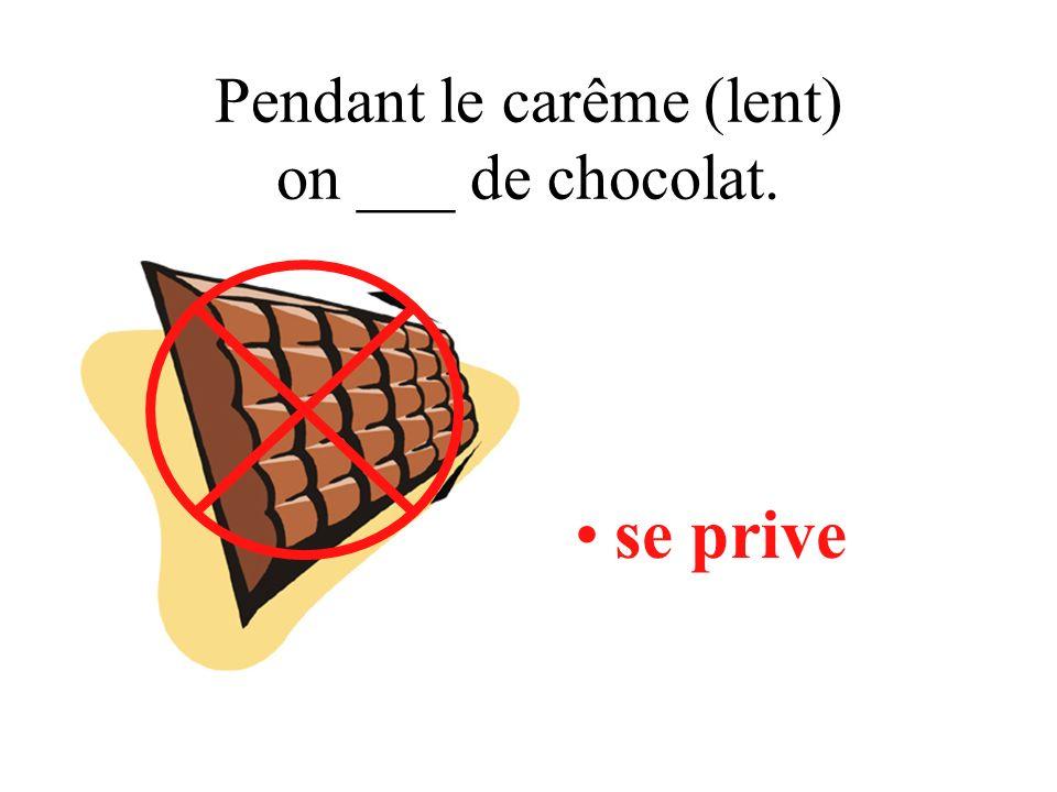 Pendant le carême (lent) on ___ de chocolat. se prive
