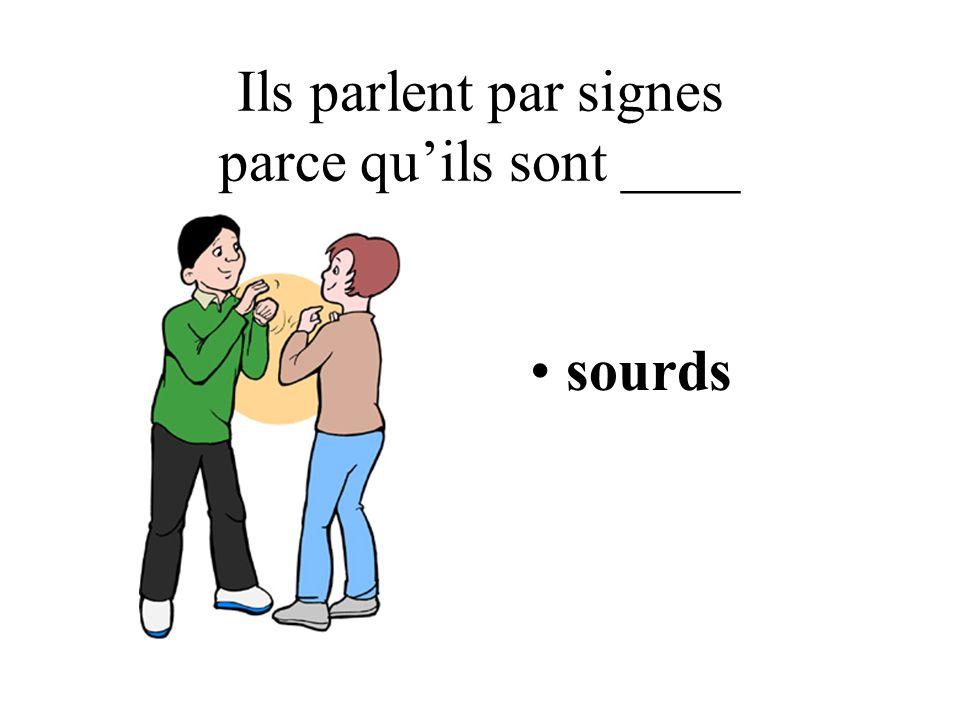Ils parlent par signes parce quils sont ____ sourds