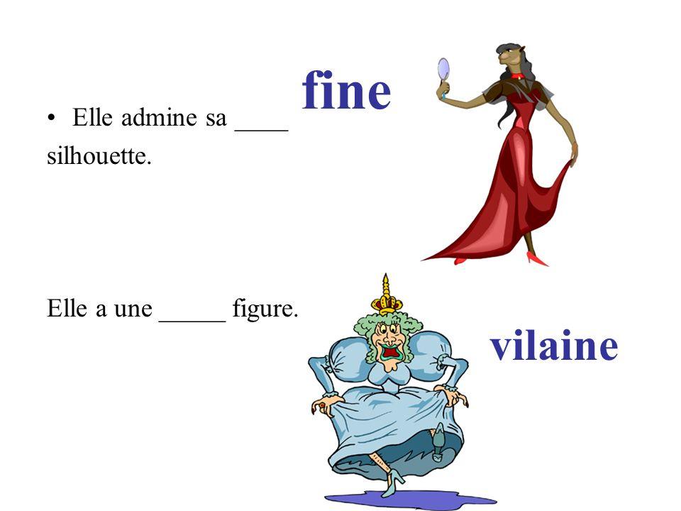fine Elle admine sa ____ silhouette. Elle a une _____ figure. vilaine