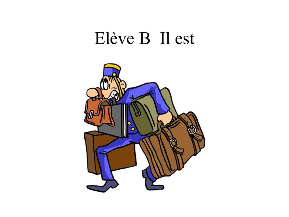 Elève B Il est