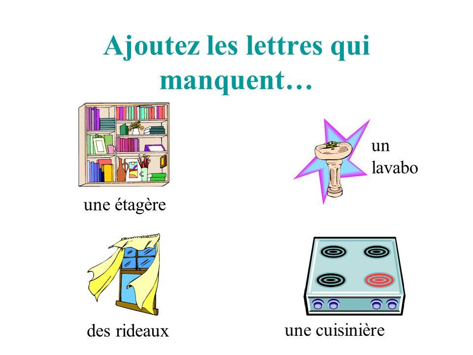 Ajoutez les lettres qui manquent… une éta__èr_ un l_ v__b__ des r__de__ u__ une cui__in__ère