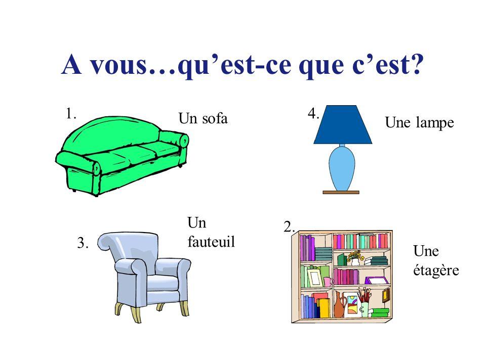 A vous…quest-ce que cest? Un sofa Une lampe Un fauteuil Une étagère 1. 2. 3. 4.